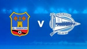 Prediksi Skor Deportivo Alaves vs Formentera11 Januari 2018