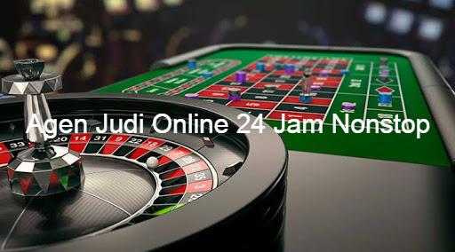 Agen Judi Online 24 Jam Nonstop