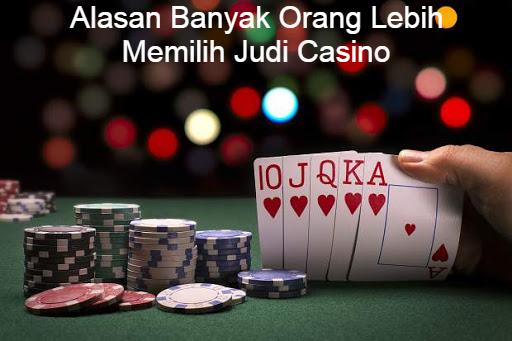 Alasan Banyak Orang Lebih Memilih Judi Casino